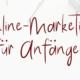 Online Marketing für Anfänger