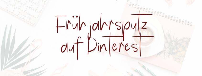 Frühjahrsputz Pinterest - Profil und Pinnwände aufräumen