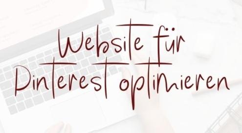 Um auf Pinterest so richtig erfolgreich zu sein, solltest du auch deine Website für dein Pinnen optimieren